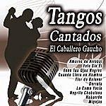 El Caballero Gaucho Tangos Cantados