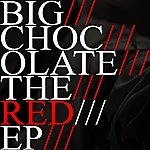 Big Chocolate The Red Ep
