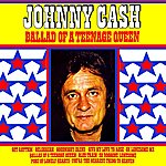 Johnny Cash Ballad Of A Teenage Queen