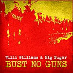 Big Sugar Bust No Guns (Feat. Willi Williams)