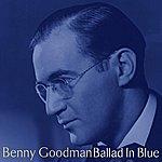 Benny Goodman Ballad In Blue