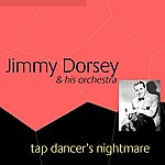 Jimmy Dorsey & His Orchestra Tap Dancer's Nightmare