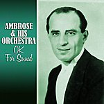Ambrose & His Orchestra Ok For Sound