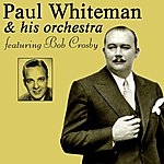 Paul Whiteman Paul Whiteman & His Orchestra Featuring Bob Crosby