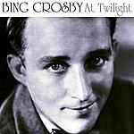 Bing Crosby At Twilight