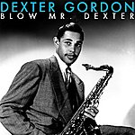 Dexter Gordon Blow Mr. Dexter