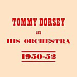 Tommy Dorsey & His Orchestra 1950 - 52