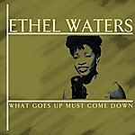 Ethel Waters What Goes Up Must Come Down