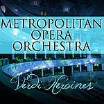 Metropolitan Opera Orchestra Verdi Heroines