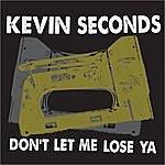 Kevin Seconds Don't Let Me Lose Ya
