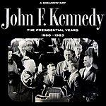 John F. Kennedy The Presidential Years