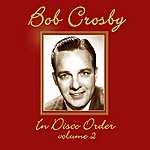 Bob Crosby In Disco Order Volume 2