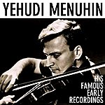 Yehudi Menuhin His Famous Early Recordings