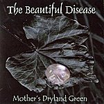 The Beautiful Disease Mother's Dryland Green