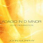 John Murphy Adagio In D Minor (2012 Remaster)