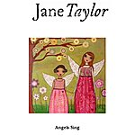 Jane Taylor Angels Sing