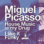 Miguel Picasso House Music Is My Drug