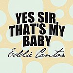 Eddie Cantor Yes Sir, That's My Baby
