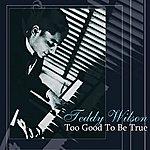 Teddy Wilson Too Good To Be True