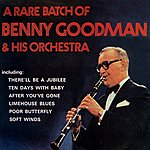 Benny Goodman A Rare Batch Of Benny Goodman & His Orchestra