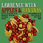 Lawrence Welk Apples And Bananas