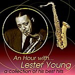 Lester Young An Hour With Lester Young: A Collection Of His Best Hits