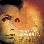 Dawn A Different Kind Of Love Song