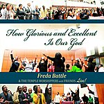 Freda Battle & The Temple Worshippers How Glorious And Excellent Is Our God