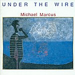 Michael Marcus Marcus, Michael: Under The Wire