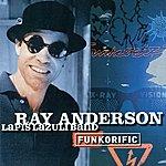Ray Anderson Anderson, Ray: Funkorific