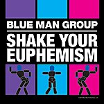 Blue Man Group Shake Your Euphemism