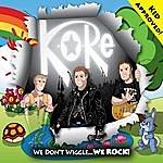 Kore We Don't Wiggle... We Rock!