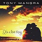 Tony Mangra It's A Love Thing