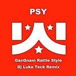 PSY Gangnam Rattle Style (Dj Luka Teck Remix) [Feat. Dj Luka Teck]