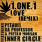 Inner Circle 1.One.1 Love Remix (Feat. Da Professor, Pitbull & Peetah Morgan) - Single
