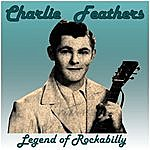 Charlie Feathers Charlie Feathers: Legend Of Rockabilly