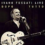 Ivano Fossati Ivano Fossati Live: Dopo - Tutto