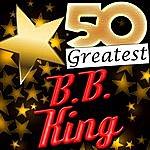 B.B. King 50 Greatest: B.B. King
