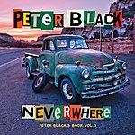Peter Black Neverwhere: Peter Black's Book Vol. I