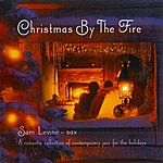 Sam Levine Christmas By The Fire: A Romantic Collection Of Contemporary Jazz For The Holidays