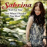 Sabrina Fall For You/ Just When I Needed You Most