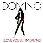Domino I Love You, But I'm Driving