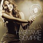 Thalía Habítame Siempre (Bonus Tracks Version)