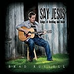 Brad Russell Say Jesus: Songs Of Healing And Hope