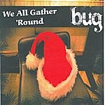 Bug We All Gather 'round