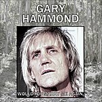 Gary Hammond Would You Marry Me Again