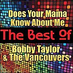 Bobby Taylor Does Your Mama Know About Me - The Best Of Bobby Taylor And The Vancouvers