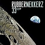 Rubbernekkerz 33 1/3rd (Thirty Three And A Third)