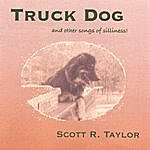 Scott R. Taylor Truck Dog (And Other Songs Of Silliness)