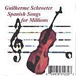 Guilherme Schroeter Spanish Songs For Millions